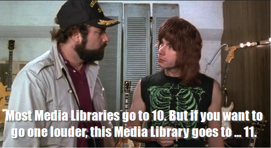 this media library goes to 11